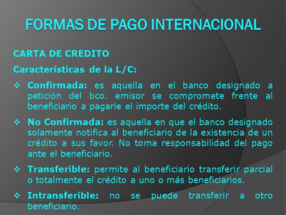 CARTA DE CREDITO Características de la L/C:  Confirmada: es aquella en el banco designado a petición del bco.