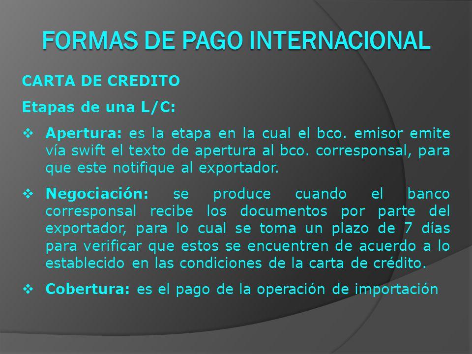 CARTA DE CREDITO Etapas de una L/C:  Apertura: es la etapa en la cual el bco.