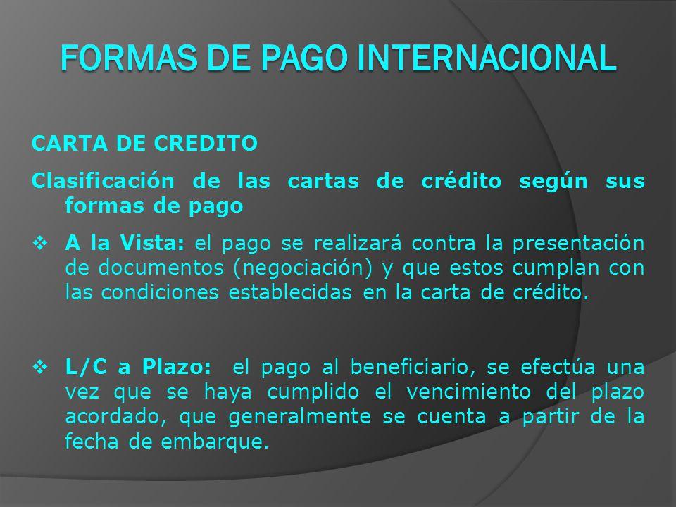 CARTA DE CREDITO Clasificación de las cartas de crédito según sus formas de pago  A la Vista: el pago se realizará contra la presentación de documentos (negociación) y que estos cumplan con las condiciones establecidas en la carta de crédito.