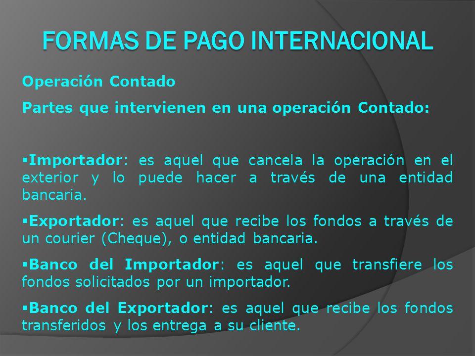 Operación Contado Partes que intervienen en una operación Contado:  Importador: es aquel que cancela la operación en el exterior y lo puede hacer a través de una entidad bancaria.