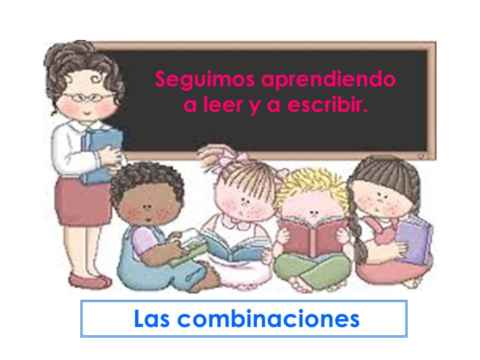 Seguimos aprendiendo a leer y a escribir. Las combinaciones