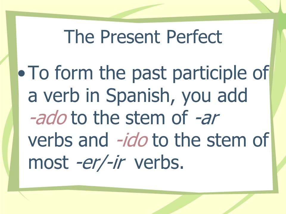 The Present Perfect In English we form the present perfect tense by combining have or has with the past participle of a verb: he has seen, have you tried , they haven't eaten.