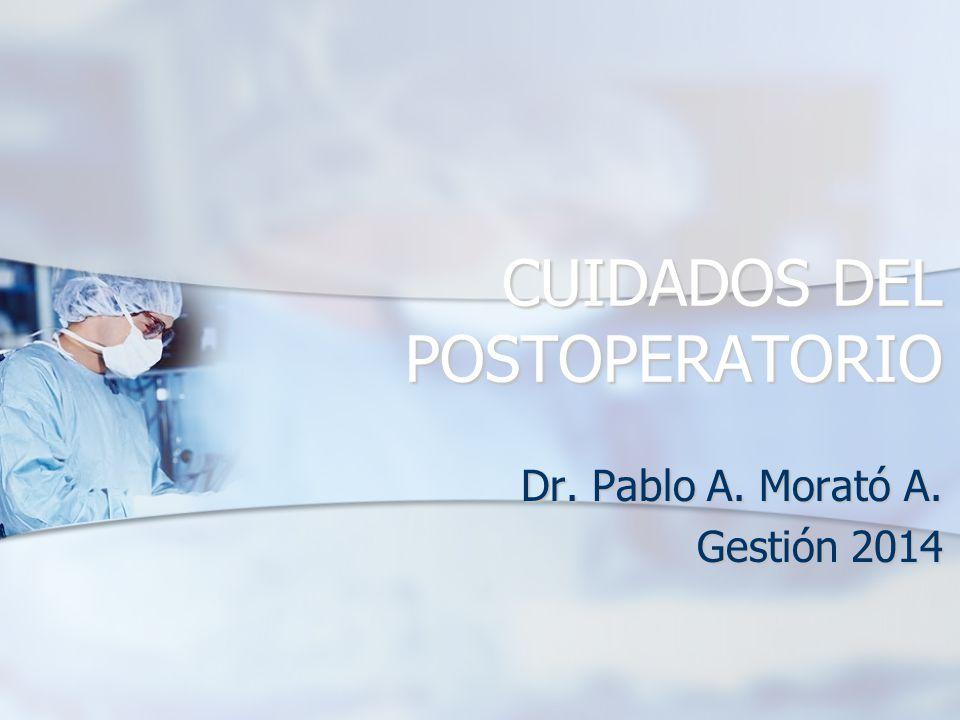 CUIDADOS DEL POSTOPERATORIO Dr. Pablo A. Morató A. Gestión 2014