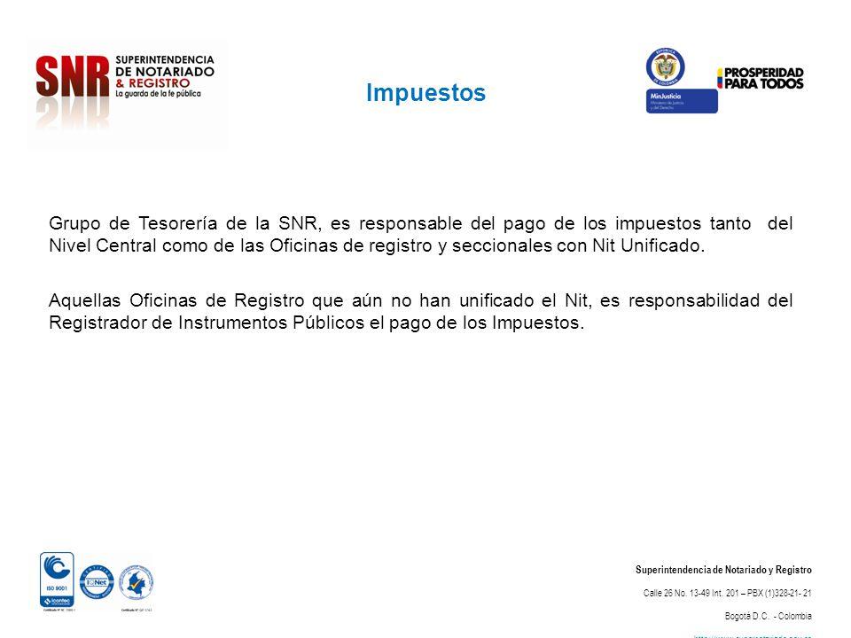 Impuestos Superintendencia de Notariado y Registro Calle 26 No. 13-49 Int. 201 – PBX (1)328-21- 21 Bogotá D.C. - Colombia http://www.supernotariado.go