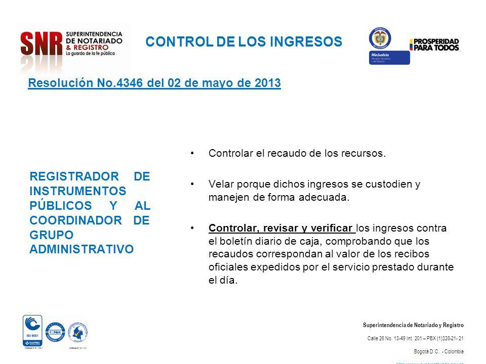 CONTROL DE LOS INGRESOS Superintendencia de Notariado y Registro Calle 26 No. 13-49 Int. 201 – PBX (1)328-21- 21 Bogotá D.C. - Colombia http://www.sup