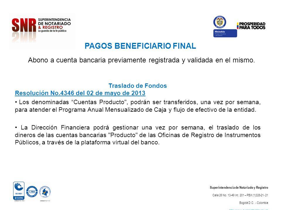 PAGOS BENEFICIARIO FINAL Superintendencia de Notariado y Registro Calle 26 No. 13-49 Int. 201 – PBX (1)328-21- 21 Bogotá D.C. - Colombia http://www.su