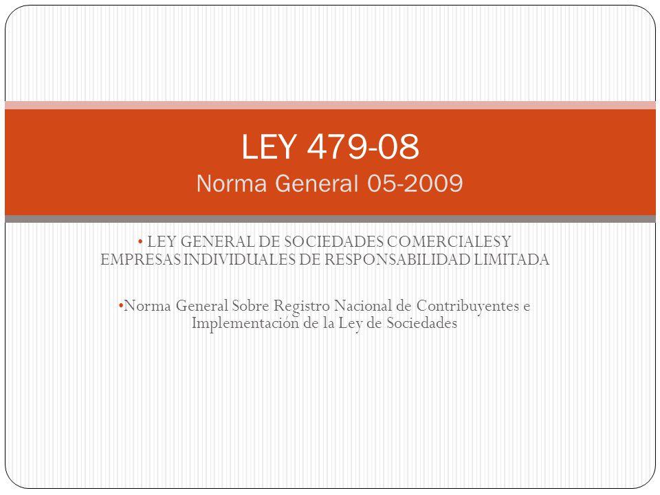 LEY GENERAL DE SOCIEDADES COMERCIALES Y EMPRESAS INDIVIDUALES DE RESPONSABILIDAD LIMITADA Norma General Sobre Registro Nacional de Contribuyentes e Implementación de la Ley de Sociedades LEY 479-08 Norma General 05-2009