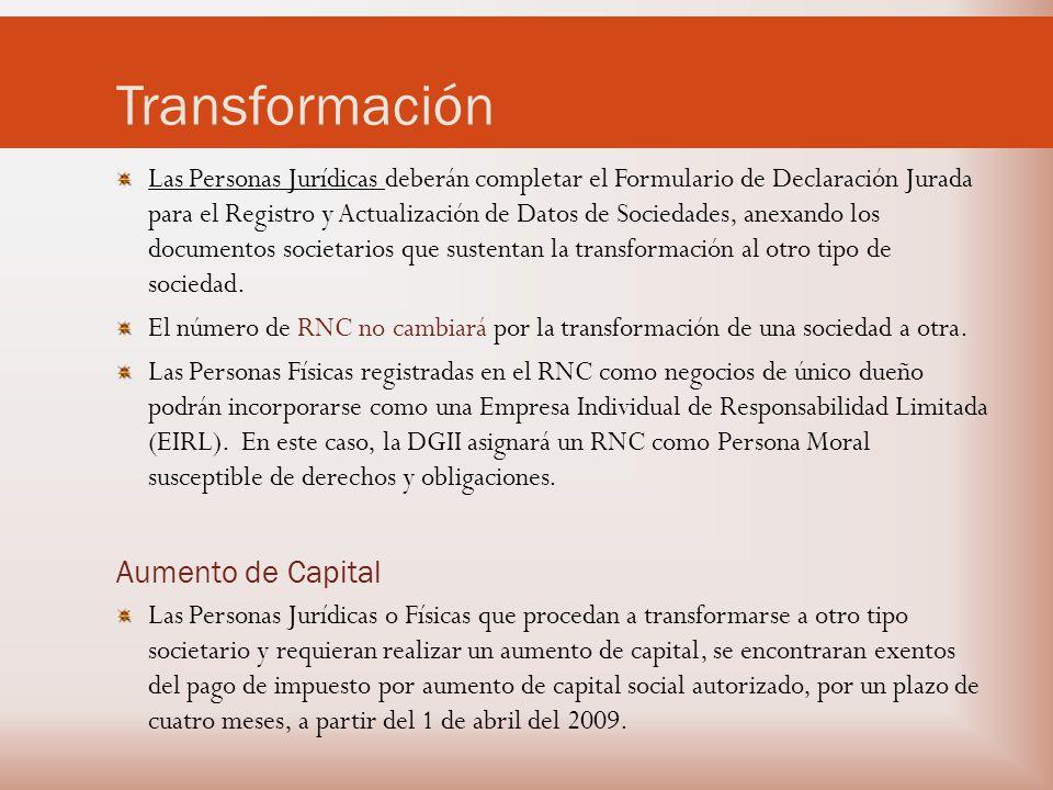 Transformación Las Personas Jurídicas deberán completar el Formulario de Declaración Jurada para el Registro y Actualización de Datos de Sociedades, anexando los documentos societarios que sustentan la transformación al otro tipo de sociedad.