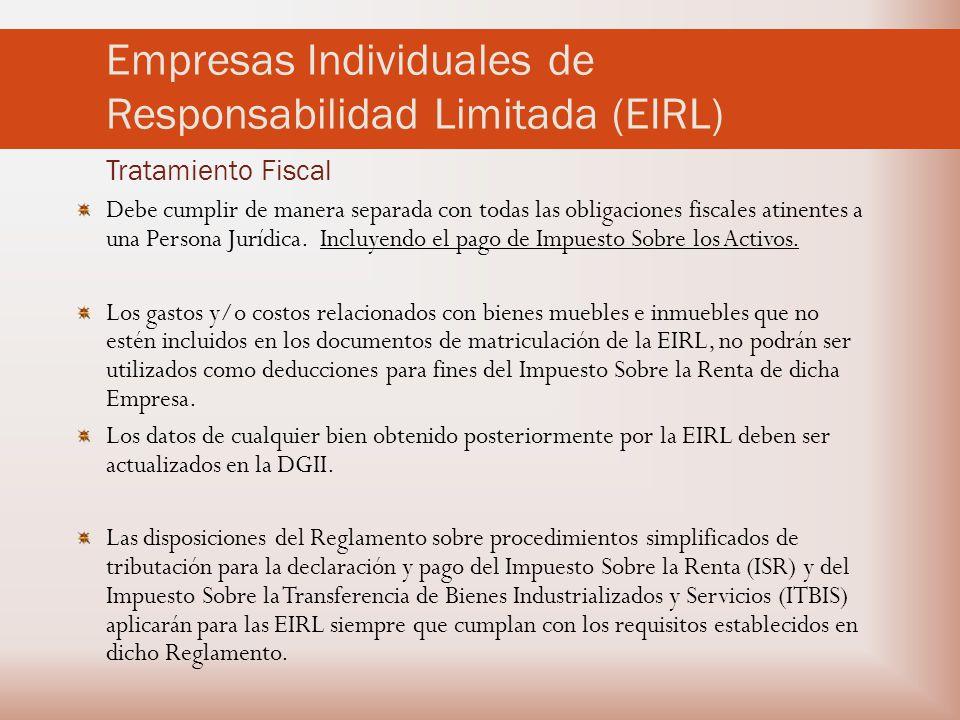 Empresas Individuales de Responsabilidad Limitada (EIRL) Tratamiento Fiscal Debe cumplir de manera separada con todas las obligaciones fiscales atinentes a una Persona Jurídica.