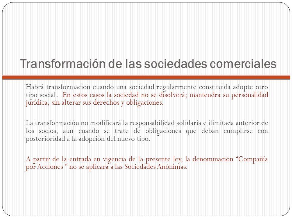 Transformación de las sociedades comerciales Habrá transformación cuando una sociedad regularmente constituida adopte otro tipo social.