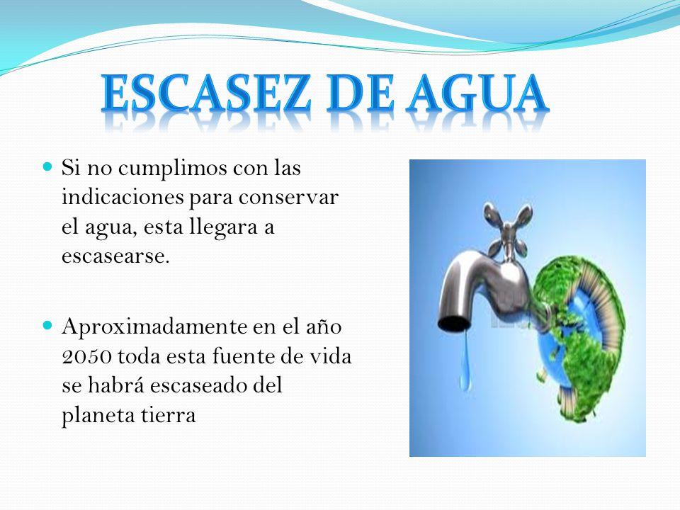 Si no cumplimos con las indicaciones para conservar el agua, esta llegara a escasearse. Aproximadamente en el año 2050 toda esta fuente de vida se hab