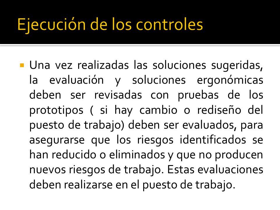  Una vez realizadas las soluciones sugeridas, la evaluación y soluciones ergonómicas deben ser revisadas con pruebas de los prototipos ( si hay cambi