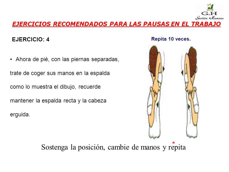 EJERCICIOS RECOMENDADOS PARA LAS PAUSAS EN EL TRABAJO Ahora de pié, con las piernas separadas, trate de coger sus manos en la espalda como lo muestra