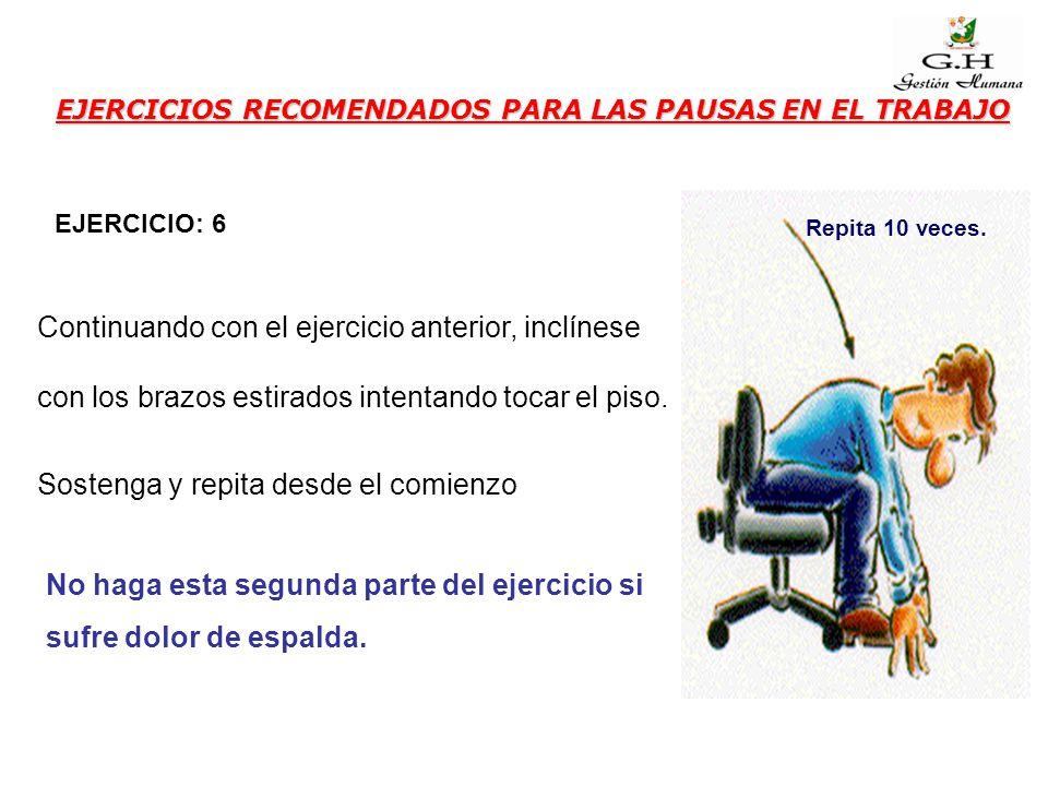 EJERCICIOS RECOMENDADOS PARA LAS PAUSAS EN EL TRABAJO No haga esta segunda parte del ejercicio si sufre dolor de espalda. EJERCICIO: 6 Repita 10 veces