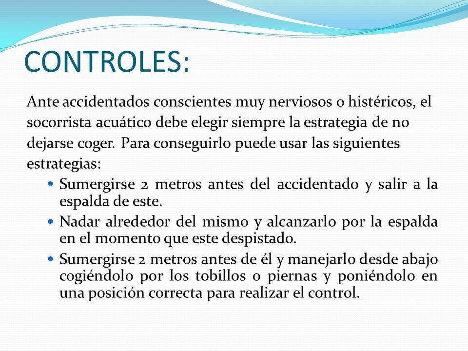 CONTROLES: Ante accidentados conscientes muy nerviosos o histéricos, el socorrista acuático debe elegir siempre la estrategia de no dejarse coger. Par