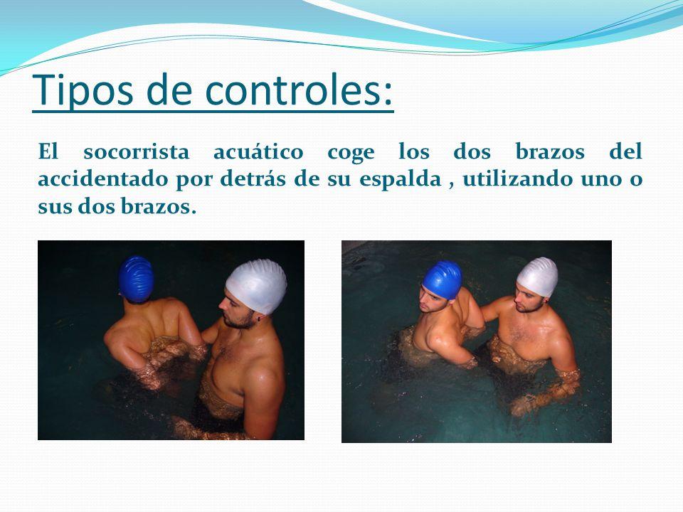 Tipos de controles: El socorrista acuático coge los dos brazos del accidentado por detrás de su espalda, utilizando uno o sus dos brazos.
