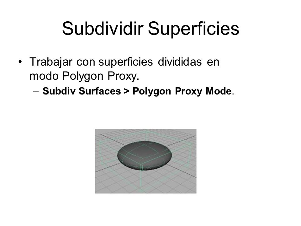 Subdividir Superficies Trabajar con superficies divididas en modo Polygon Proxy.
