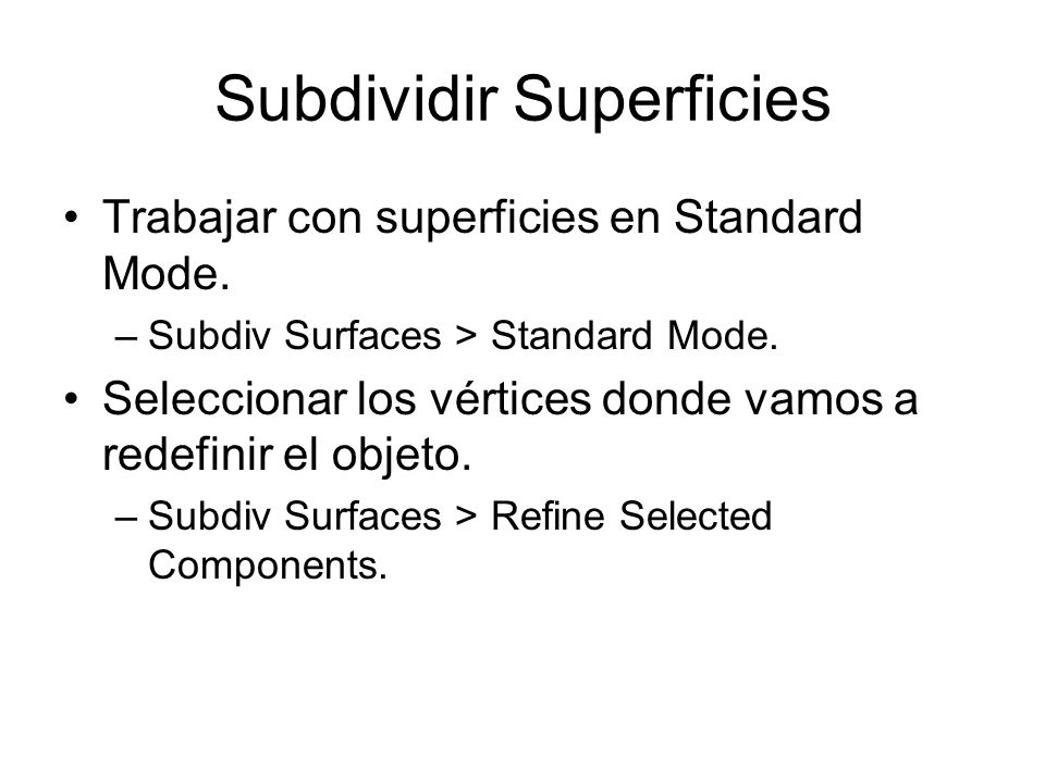 Subdividir Superficies Trabajar con superficies en Standard Mode.