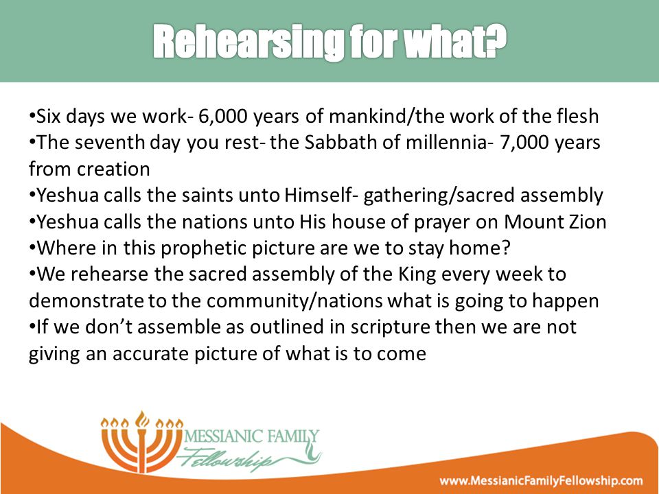 Six days we work- 6,000 years of mankind/the work of the flesh The seventh day you rest- the Sabbath of millennia- 7,000 years from creation Yeshua calls the saints unto Himself- gathering/sacred assembly Yeshua calls the nations unto His house of prayer on Mount Zion Where in this prophetic picture are we to stay home.