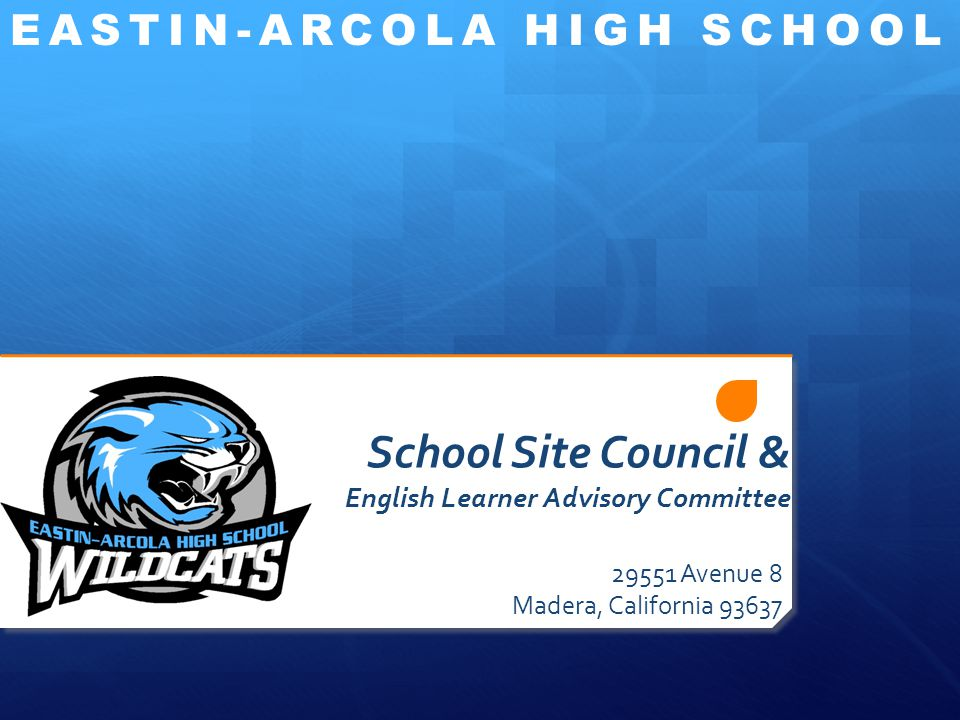 School Site Council & English Learner Advisory Committee Avenue 8 Madera, California EASTIN-ARCOLA HIGH SCHOOL