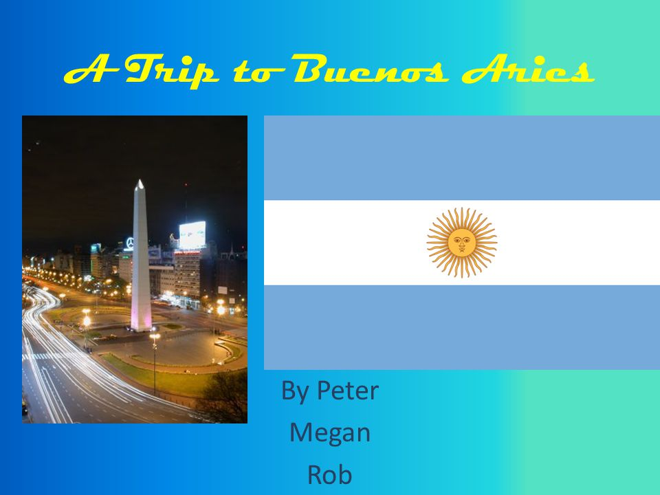 A Trip to Buenos Aries By Peter Megan Rob