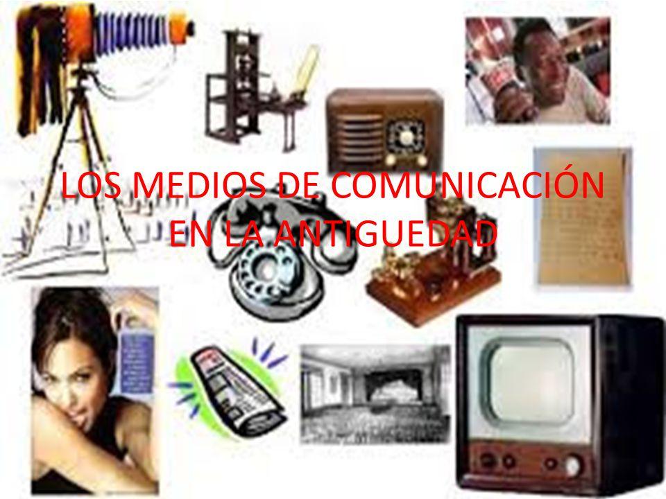 LOS MEDIOS DE COMUNICACIÓN EN LA ANTIGUEDAD