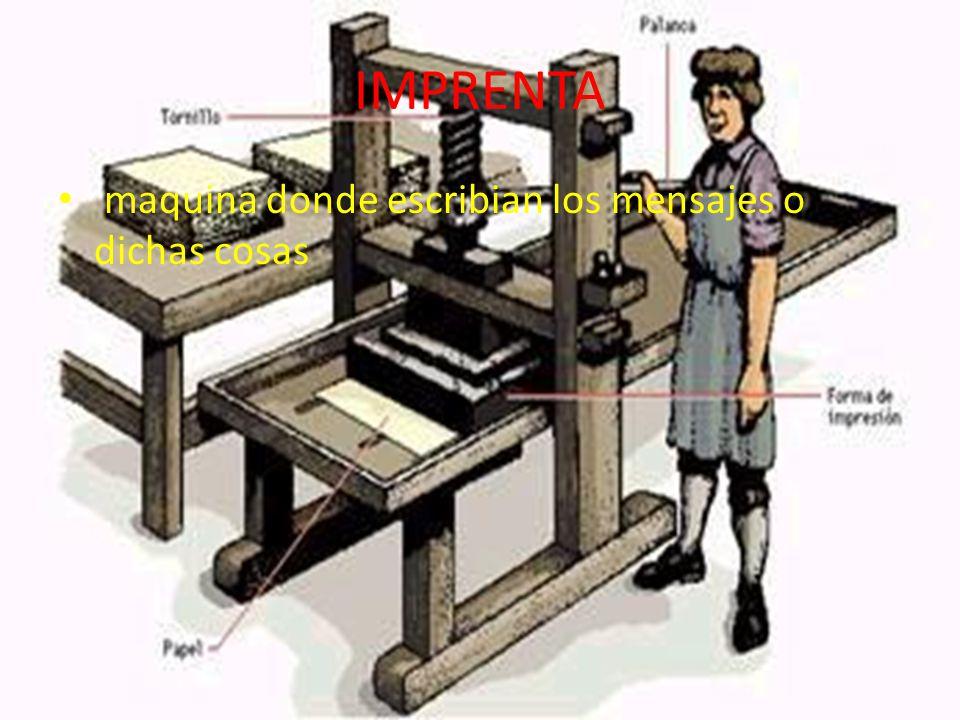 IMPRENTA maquina donde escribian los mensajes o dichas cosas