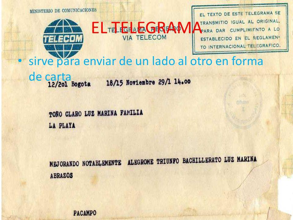 EL TELEGRAMA sirve para enviar de un lado al otro en forma de carta