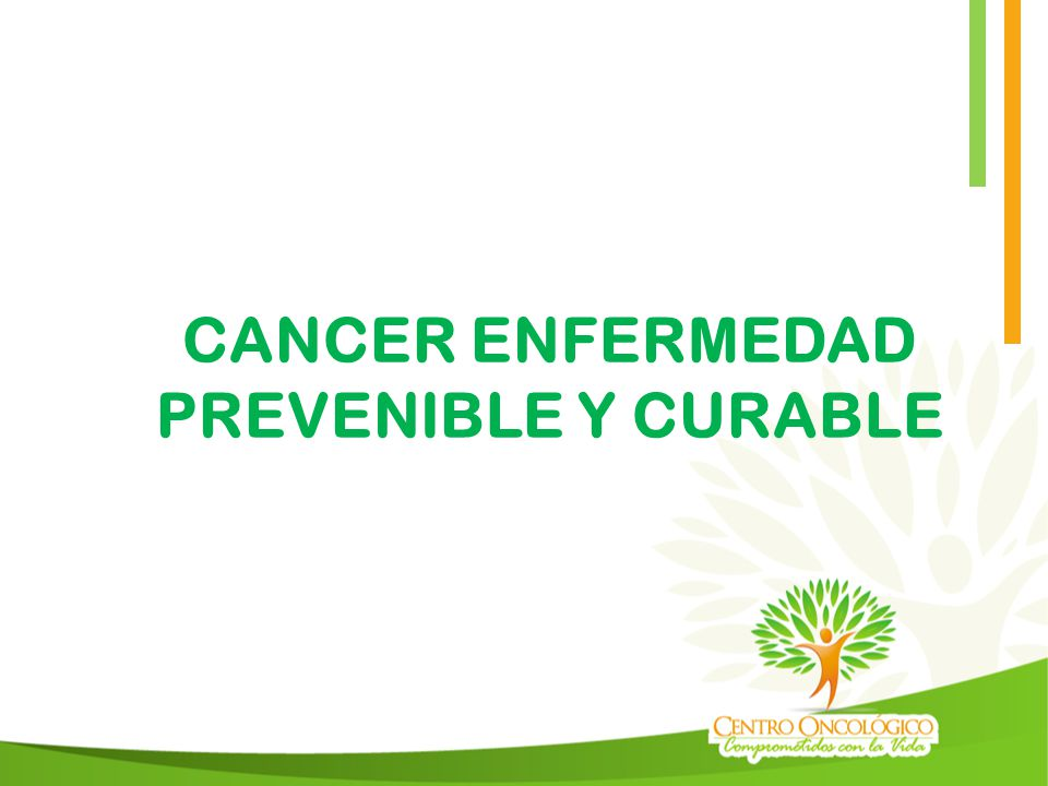 CANCER ENFERMEDAD PREVENIBLE Y CURABLE