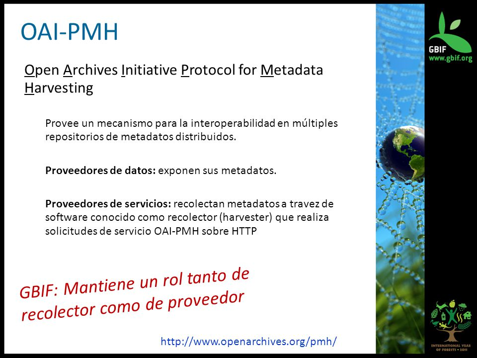 OAI-PMH Open Archives Initiative Protocol for Metadata Harvesting Provee un mecanismo para la interoperabilidad en múltiples repositorios de metadatos distribuidos.