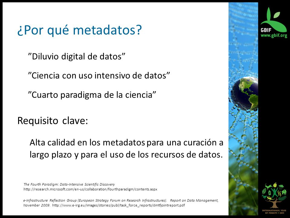 Ciencia con uso intensivo de datos Cuarto paradigma de la ciencia e-Infrastructure Reflection Group (European Strategy Forum on Research Infrastructures).