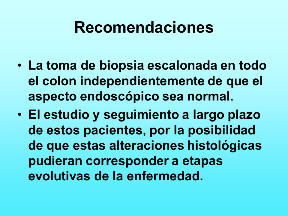 Recomendaciones La toma de biopsia escalonada en todo el colon independientemente de que el aspecto endoscópico sea normal.