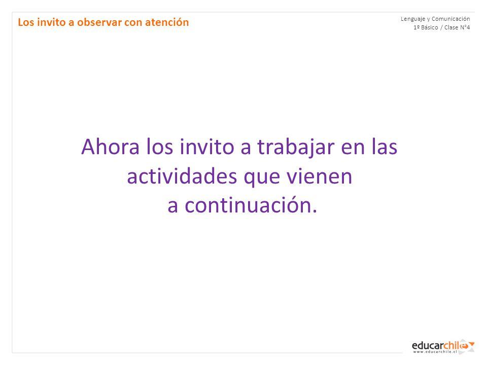 Lenguaje y Comunicación 1º Básico / Clase N°4 Los invito a observar con atención Ahora los invito a trabajar en las actividades que vienen a continuac