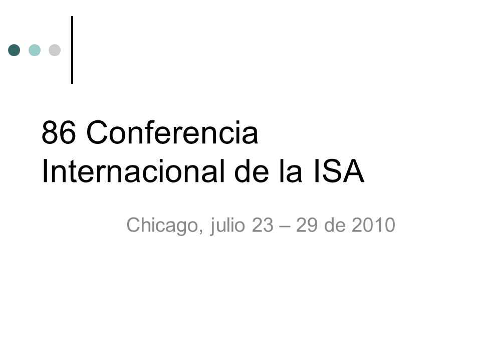 86 Conferencia Internacional de la ISA Chicago, julio 23 – 29 de 2010