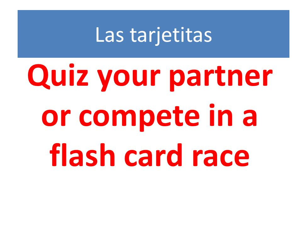 Las tarjetitas Quiz your partner or compete in a flash card race