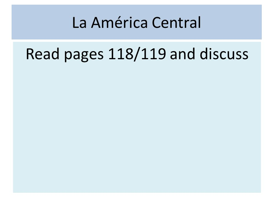La América Central Read pages 118/119 and discuss