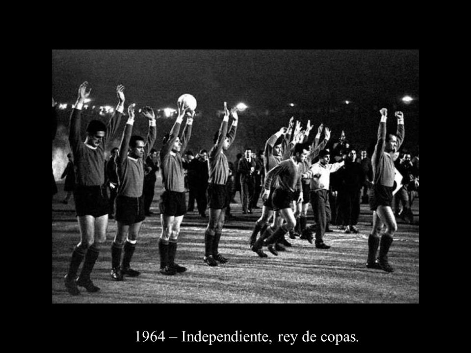 1964 – Independiente, rey de copas.