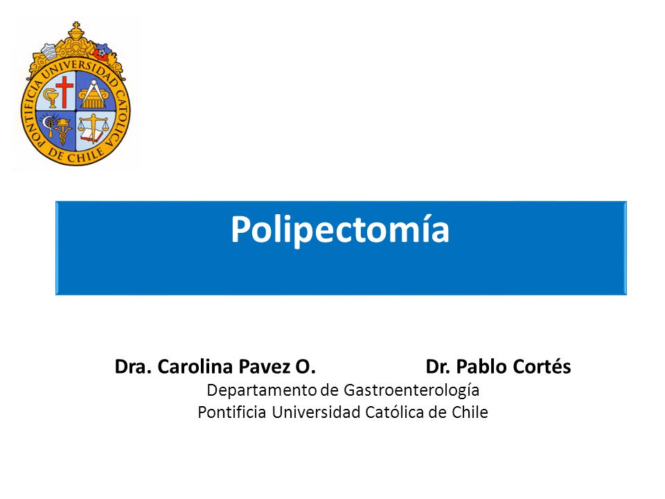 Polipectomía Dra. Carolina Pavez O. Dr.