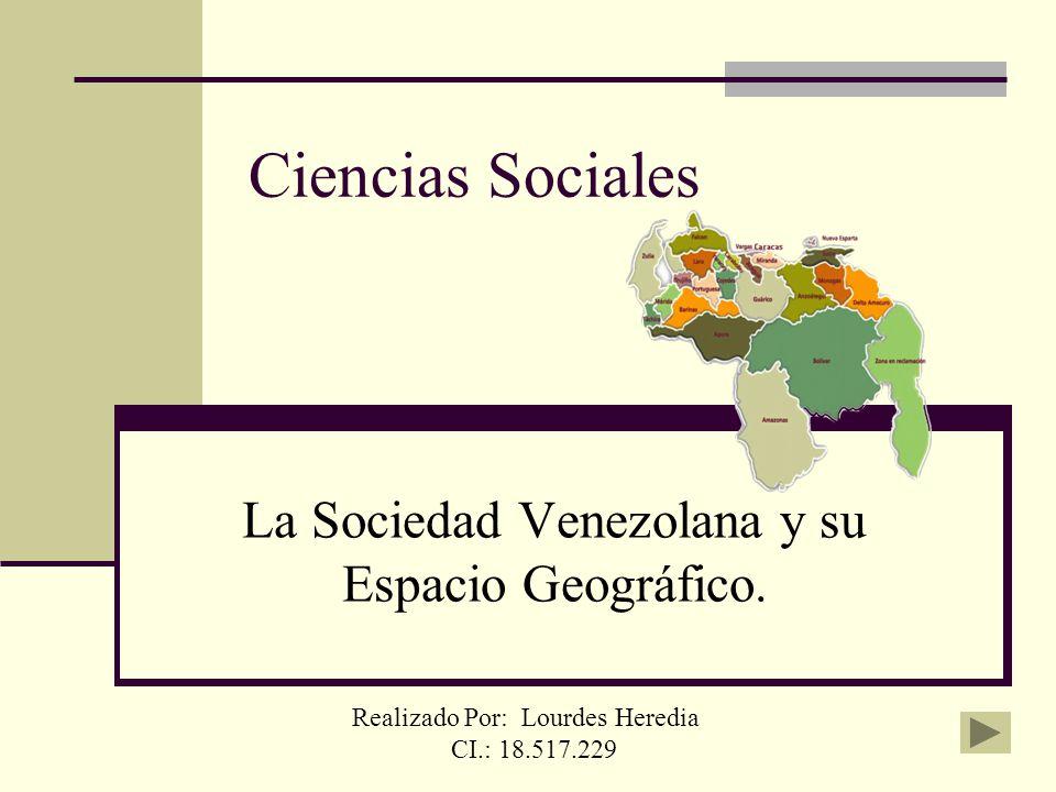 Ciencias Sociales La Sociedad Venezolana y su Espacio Geográfico. Realizado Por: Lourdes Heredia CI.: 18.517.229