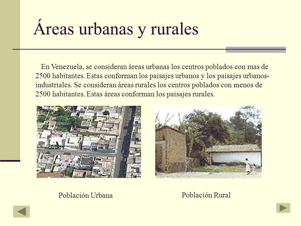 Áreas urbanas y rurales En Venezuela, se consideran áreas urbanas los centros poblados con mas de 2500 habitantes. Estas conforman los paisajes urbano