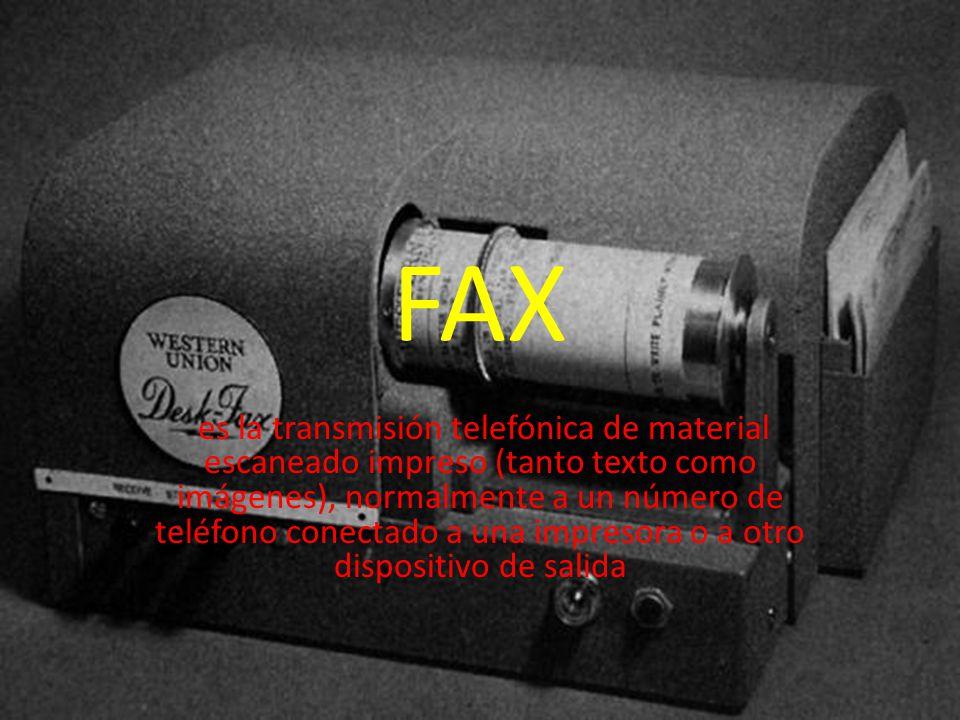 FAX es la transmisión telefónica de material escaneado impreso (tanto texto como imágenes), normalmente a un número de teléfono conectado a una impresora o a otro dispositivo de salida