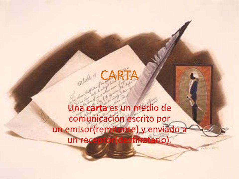 CARTA Una carta es un medio de comunicación escrito por un emisor(remitente) y enviado a un receptor(destinatario).