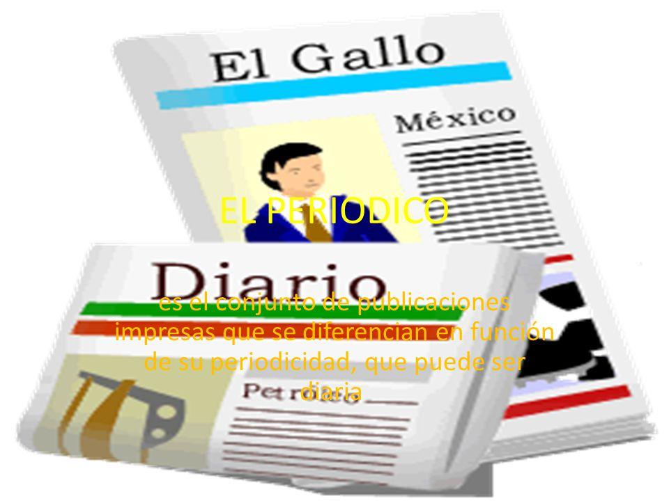 EL PERIODICO es el conjunto de publicaciones impresas que se diferencian en función de su periodicidad, que puede ser diaria
