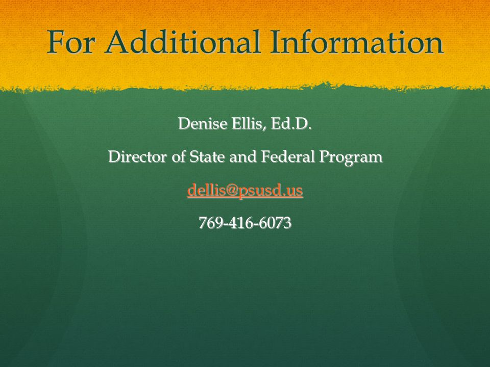 For Additional Information Denise Ellis, Ed.D.