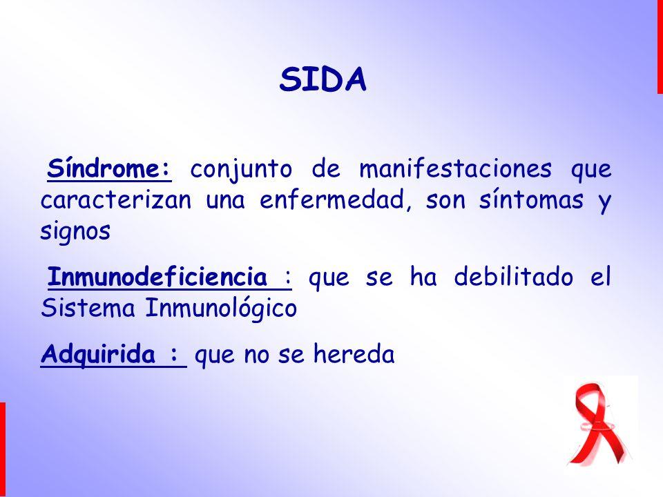 Síndrome: conjunto de manifestaciones que caracterizan una enfermedad, son síntomas y signos Inmunodeficiencia : que se ha debilitado el Sistema Inmun
