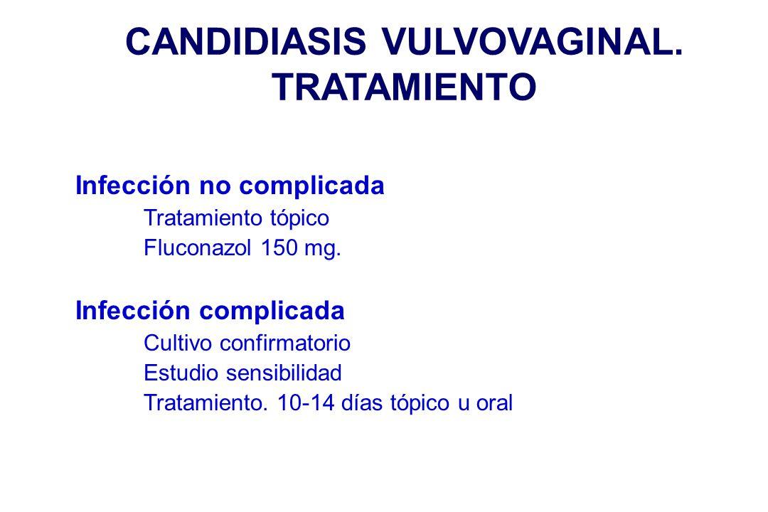 CANDIDIASIS VULVOVAGINAL. TRATAMIENTO Infección no complicada Tratamiento tópico Fluconazol 150 mg. Infección complicada Cultivo confirmatorio Estudio
