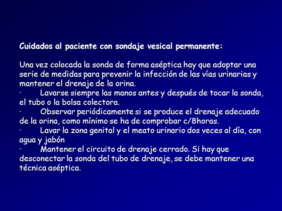 Cuidados al paciente con sondaje vesical permanente: Una vez colocada la sonda de forma aséptica hay que adoptar una serie de medidas para prevenir la