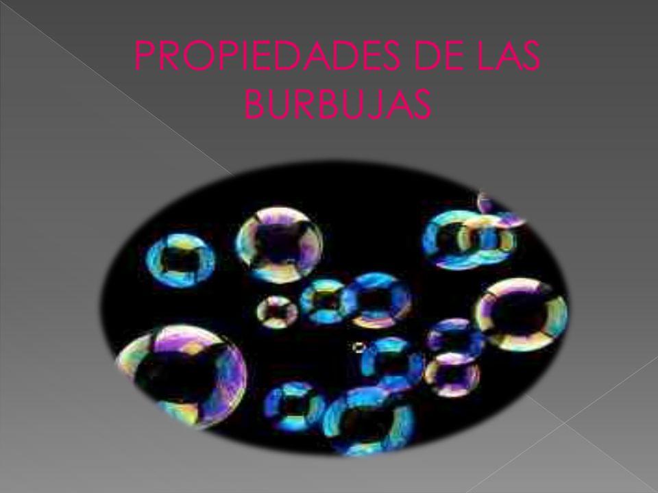 PROPIEDADES DE LAS BURBUJAS