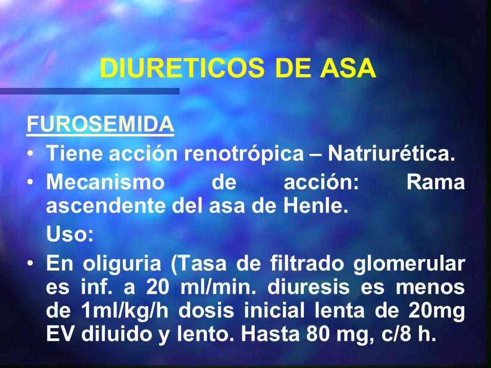 DIURETICOS DE ASA FUROSEMIDA Tiene acción renotrópica – Natriurética.