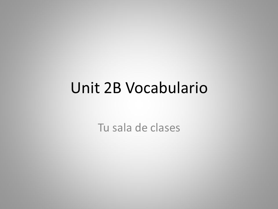 Unit 2B Vocabulario Tu sala de clases
